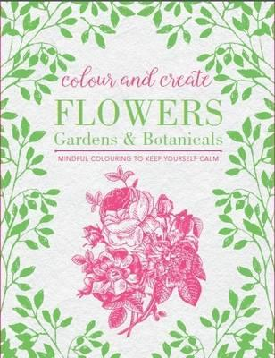 Colour and Create: Flowers, Gardens and Botanicals (BOK)