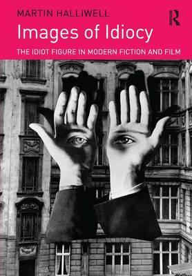 Images of Idiocy: The Idiot Figure in Modern Fiction and Film (BOK)