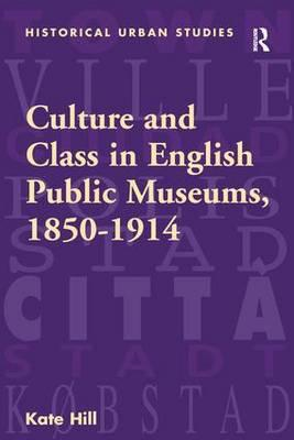 Culture and Class in English Public Museums, 1850-1914 (BOK)
