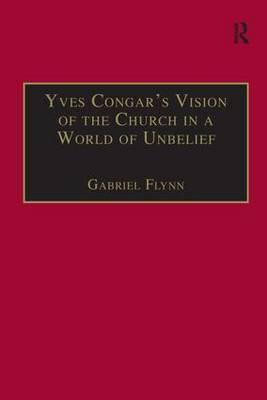 Yves Congar's Vision of the Church in a World of Unbelief (BOK)