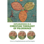 Explorations in a Christian Theology of Pilgrimage (BOK)