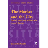 The Market and the City: Square, Street and Architecture in Early Modern Europe (BOK)