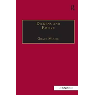 Dickens and Empire: Discourses of Class, Race and Colonialism in the Works of Charles Dickens (BOK)