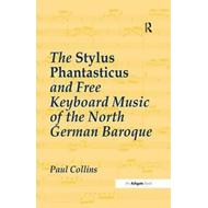 The Stylus Phantasticus and Free Keyboard Music of the North German Baroque (BOK)
