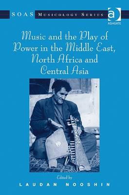 Music and the Play of Power in the Middle East, North Africa and Central Asia (BOK)