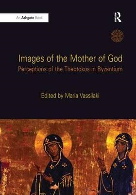 Images of the Mother of God: Perceptions of the Theotokos in Byzantium (BOK)