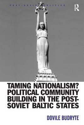 Taming Nationalism? Political Community Building in the Post-Soviet Baltic States (BOK)