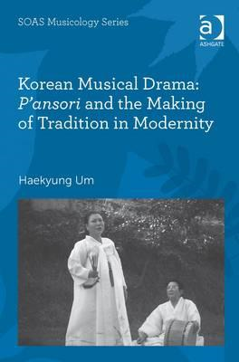 Korean Musical Drama: P'ansori and the Making of Tradition in Modernity (BOK)