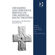 Crusading and Chronicle Writing on the Medieval Baltic Frontier: A Companion to the Chronicle of Hen (BOK)