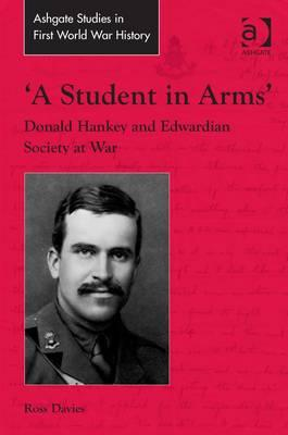 A Student in Arms: Donald Hankey and Edwardian Society at War (BOK)