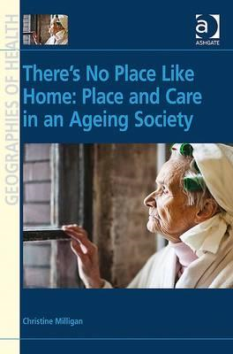 There's No Place Like Home: Place and Care in an Ageing Society (BOK)
