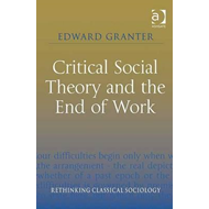 Critical Social Theory and the End of Work (BOK)