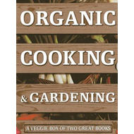 Organic Cooking & Gardening: A Veggie Box of Two Great Books: The Ultimate Boxed Book Set for the Or (BOK)