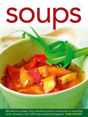 Soups: 300 Delicious Recipes, from Refreshing Summer Consommes to Nourishing Winter Chowders, with 1 (BOK)