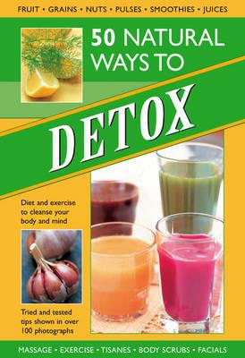 50 Natural Ways to Detox: Diet and Exercise to Cleanse Your Body and Mind (BOK)