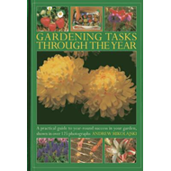 Gardening Tasks Through the Year: A Practical Guide to Year-round Success in Your Garden, Shown in O (BOK)