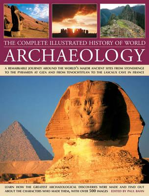 The Complete Illustrated History of World Archaeology: A Remarkable Journey Around the World's Major (BOK)