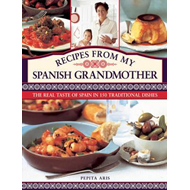Recipes from My Spanish Grandmother: The Real Taste of Spain in 150 Traditional Dishes (BOK)