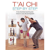 T'ai Chi Step by Step: A Fully Illustrated Teaching Plan, Shown in Over 250 Photographs (BOK)
