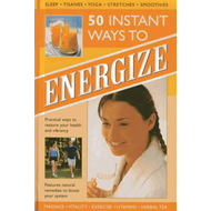 50 Instant Ways to Energize!: Practical Ways to Restore Your Health and Vibrancy (BOK)