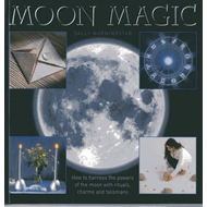 Moon Magic: How to Harness the Powers of the Moon with Rituals, Charms and Talismans (BOK)