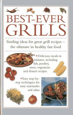 Best-ever Grills: Sizzling Ideas for Great Grill Recipes - the Ultimate in Healthy Fast Food (BOK)