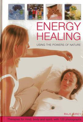 Energy Healing: Using the Powers of Nature: Therapies for Mind, Body and Spirit, with 120 Photograph (BOK)