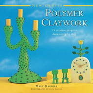 New Crafts: Polymer Claywork (BOK)