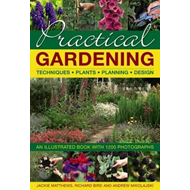 Practical Gardening: Techniques, Plants, Planning, Design (BOK)