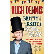 Britty Britty Bang Bang: One Man's Attempt to Understand His Country (BOK)