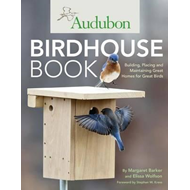 Audubon Birdhouse Book: Building, Placing and Maintaining Great Homes for Great Birds (BOK)