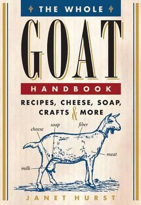 The Whole Goat Handbook: Recipes, Cheese, Soap, Crafts & More (BOK)