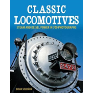 Classic Locomotives: Steam and Diesel Power in 700 Photographs (BOK)