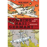 Bombing Nazi Germany: The Graphic History of the Allied Air Campaign That Defeated Hitler in World W (BOK)