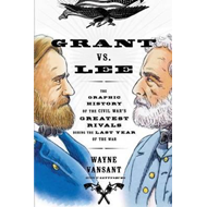 Grant Vs. Lee: The Graphic History of the Civil War's Greatest Rivals During the Last Year of the Wa (BOK)