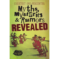 Greatest One-Percenter Myths, Mysteries, and Rumors Revealed (BOK)