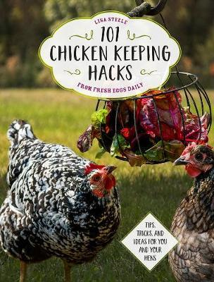 101 Chicken Keeping Hacks from Fresh Eggs Daily (BOK)