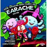 Your Amazing Body Cures an Earache (BOK)