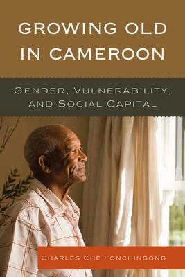 Growing Old in Cameroon: Gender, Vulnerability, and Social Capital (BOK)