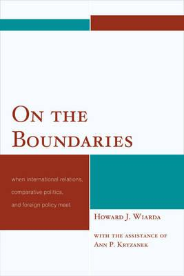 On the Boundaries: When International Relations, Comparative Politics, and Foreign Policy Meet (BOK)