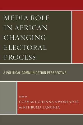 Media Role in African Changing Electoral Process: A Political Communication Perspective (BOK)