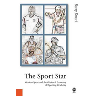 The Sport Star: Modern Sport and the Cultural Economy of Sporting Celebrity (BOK)