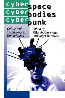 Cyberspace/Cyberbodies/Cyberpunk: Cultures of Technological Embodiment (BOK)