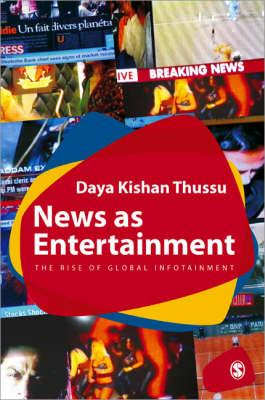 News as Entertainment: The Rise of Global Infotainment (BOK)