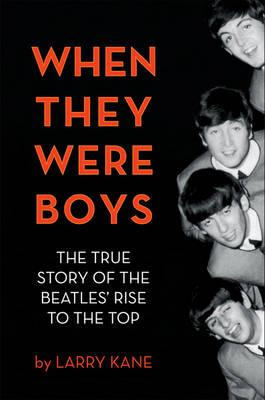 When They Were Boys: The True Story of the Beatles' Rise to the Top (BOK)