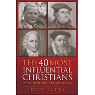 40 Most Influential Christians... Who Shaped What We Believe (BOK)