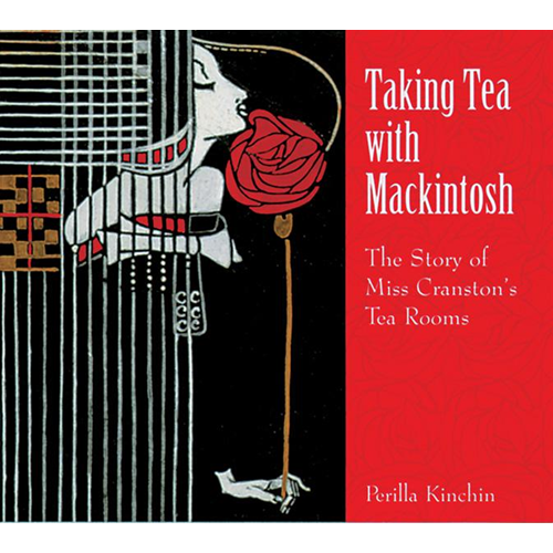 Taking Tea with Mackintosh: The Story of Miss Cranston's Tea Rooms (BOK)