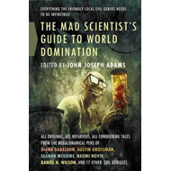 The Mad Scientist's Guide to World Domination: Original Short Fiction for the Modern Evil Genius (BOK)