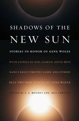 Shadows of the New Sun: Stories in Honour of Gene Wolfe (BOK)