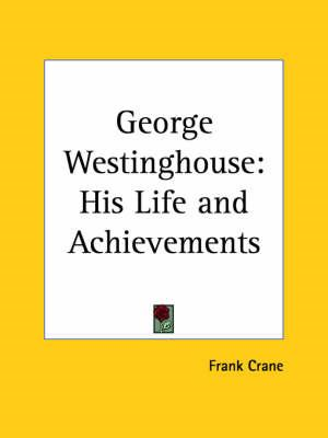 George Westinghouse: His Life and Achievements (1925) (BOK)